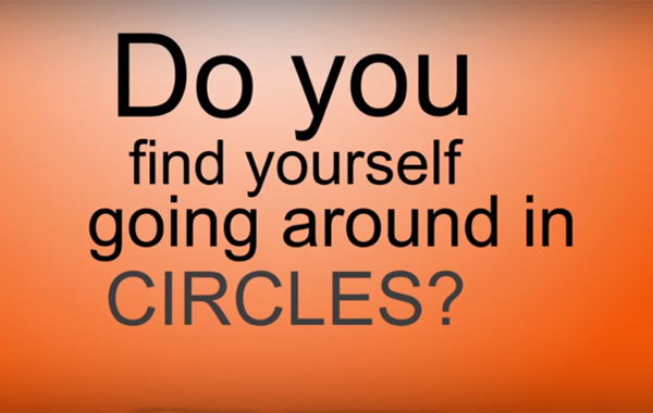 Do you find yourself going around in circles?